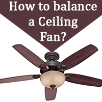 How Do You Balance A Ceiling Fan How To Use Balancing Kit