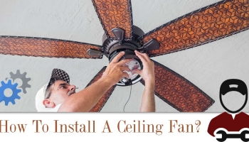 Complete Ceiling Fan Installation Guide 2020