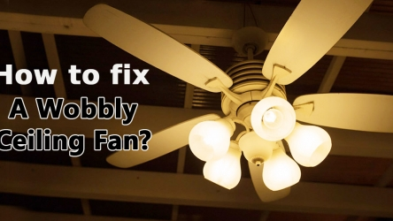 Why does a Ceiling Fan Wobble and How to fix it?